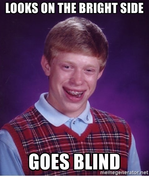 Bad Luck Brian - looks on the bright side goes blind