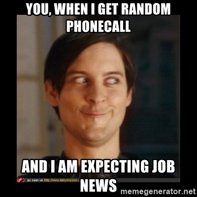 Tobey_Maguire - You, when I get random phonecall And I am expecting job news