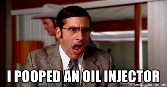 brick tamland - I POOPED AN OIL INJECTOR