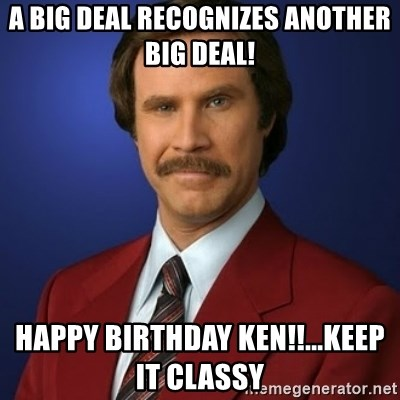 81325268 a big deal recognizes another big deal! happy birthday ken!! keep
