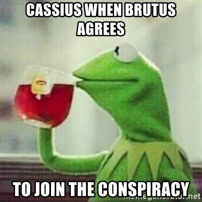 But thats none of my business tho - Cassius when brutus agrees  to join the conspiracy