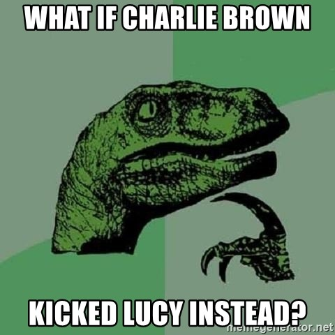 Philosoraptor - what if charlie brown kicked lucy instead?