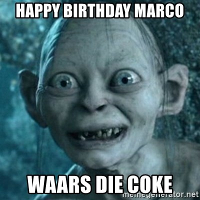My Precious Gollum - Happy Birthday Marco  Waars die Coke