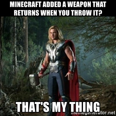MInecraft added a weapon that returns when you throw it? THAT's My