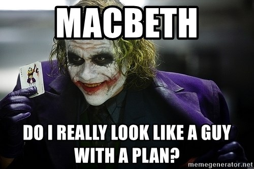 joker - Macbeth  do i really look like a guy with a plan?