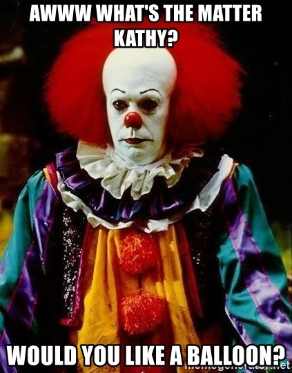 it clown stephen king - Awww what's the matter Kathy? Would you like a balloon?