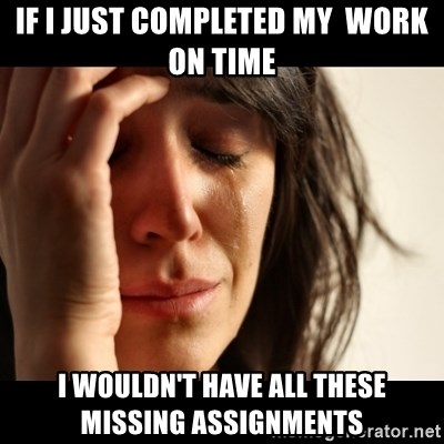 crying girl sad - if i just completed my  work on time i wouldn't have all these missing assignments