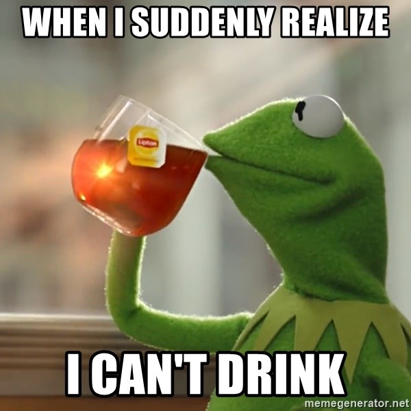Kermit The Frog Drinking Tea - When I suddenly realize I can't drink
