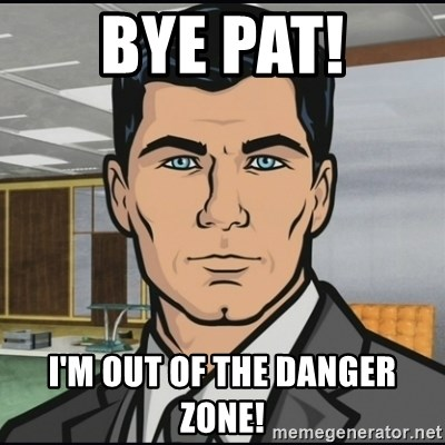 Archer - Bye Pat! I'm out of the danger zone!