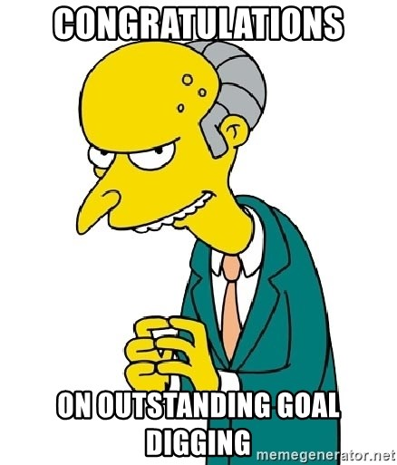 Mr Burns meme - Congratulations On outstanding Goal Digging