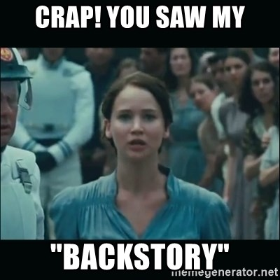 "I volunteer as tribute Katniss - crap! you saw my ""backstory"""