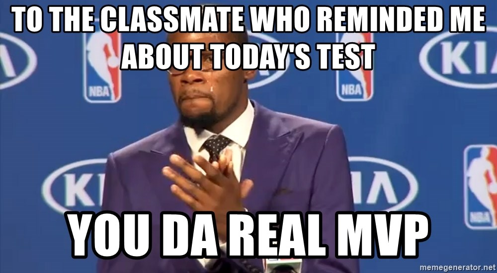 KD you the real mvp f - To the classmate who reminded me about today's test You Da real MVP