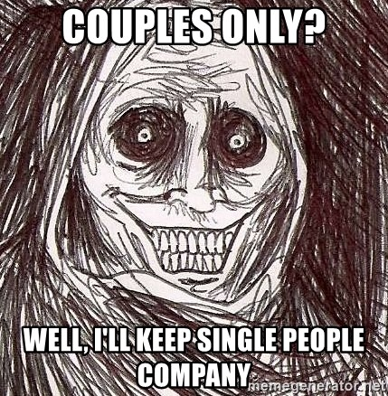 Shadowlurker - Couples only? Well, I'll keep single people company