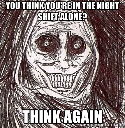 Shadowlurker - You think you're in the Night shift alone? Think Again