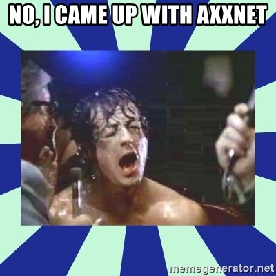 Rocky Balboa - No, I came up with AxxNet