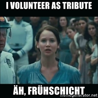 I volunteer as tribute Katniss - I volunteer as tribute äh, frühschicht