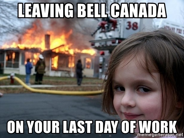Disaster Girl - Leaving bell canada ON YOUR LAST DAY OF WORK
