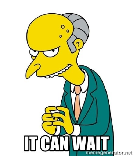 Mr Burns meme - IT CAN WAIT