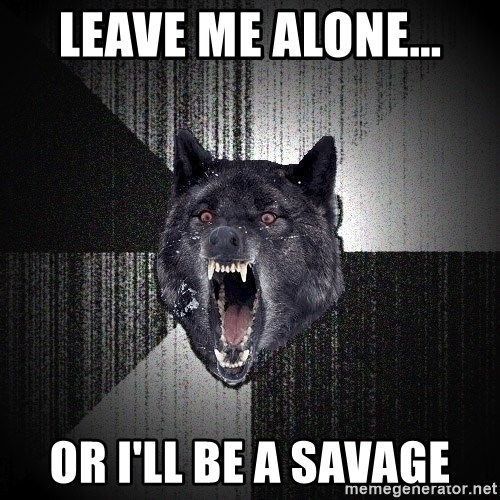 Insanity Wolf - Leave me alone... Or I'll be a savage