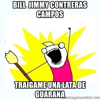 All the things - bill  jimmy contreras campos traigame una lata de guarana