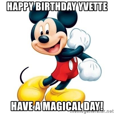 mickey mouse - Happy Birthday Yvette  Have a magical day!