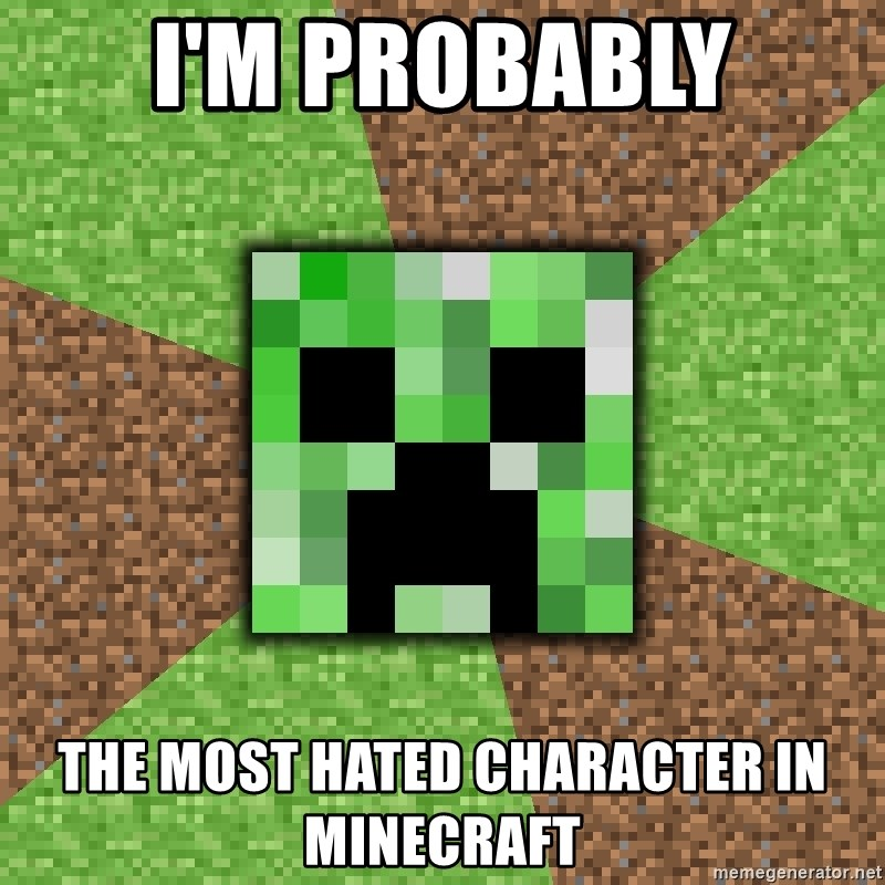Minecraft Creeper - I'm probably The most hated character in minecraft