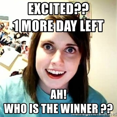 Overly Attached Girlfriend - excited??                    1 more day LEft                     ah!                                     who is the winner ??
