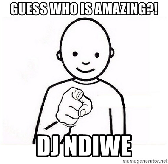 GUESS WHO YOU - Guess Who is Amazing?! DJ Ndiwe