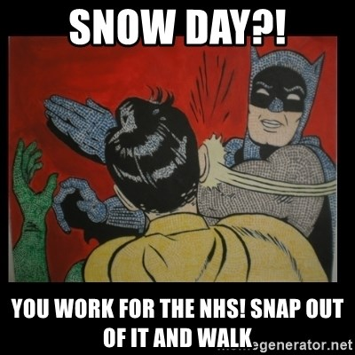 Batman Slappp - Snow Day?! You work for the NHS! Snap out of it and walk