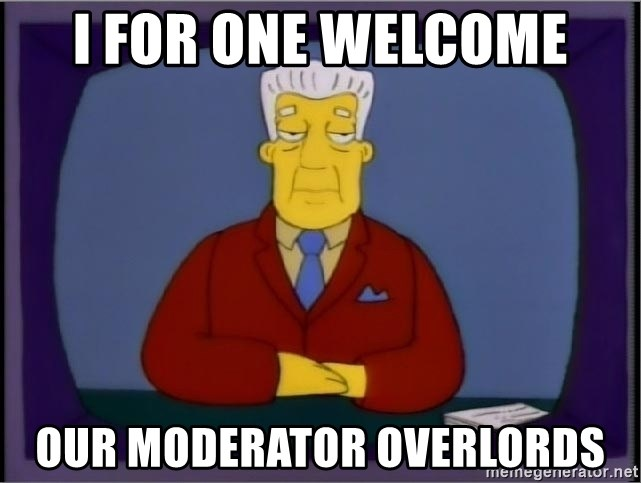 i-for-one-welcome-our-moderator-overlords.jpg