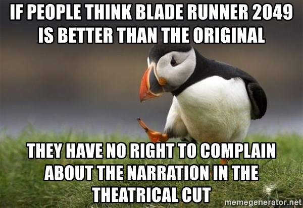 Unpopular Opinion Puffin - if people think blade runner 2049 is better than the original they have no right to complain about the narration in the theatrical cut