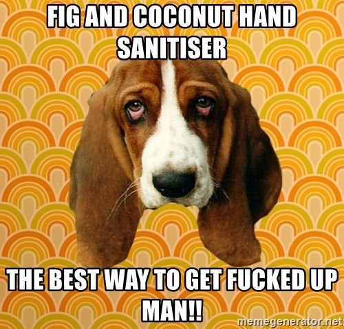 SAD DOG - Fig and Coconut Hand Sanitiser The best way to get fucked up man!!