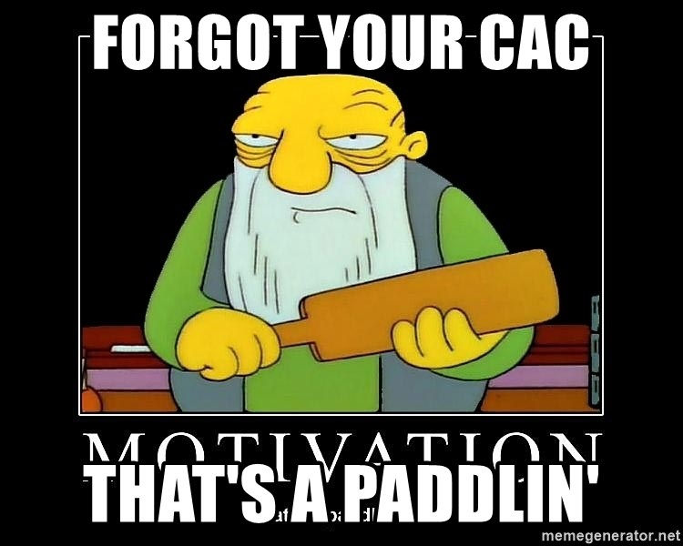 Thats a paddlin - Forgot your cac that's a paddlin'
