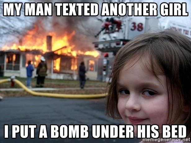 Disaster Girl - my man texted another girl i put a bomb under his bed