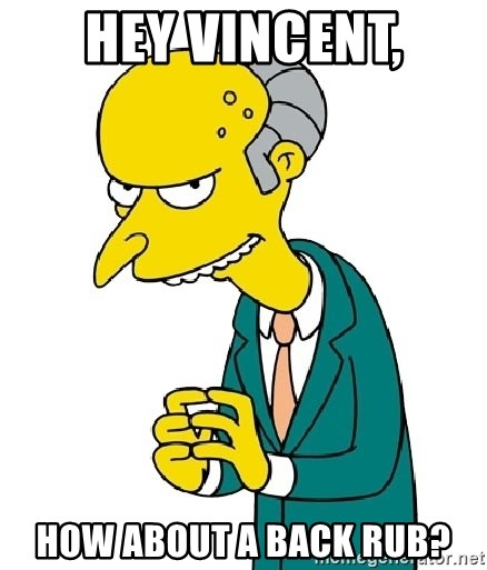 Mr Burns meme - Hey Vincent, How about a back rub?