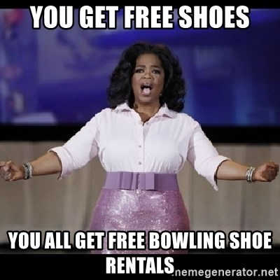 free giveaway oprah - You get free shoes You all get free bowling shoe rentals