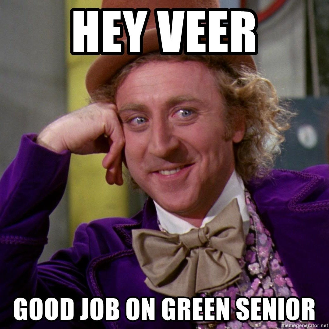 Willy Wonka - Hey veer Good job on green senior