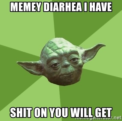 Advice Yoda Gives - Memey diarhea i have shit on you will get