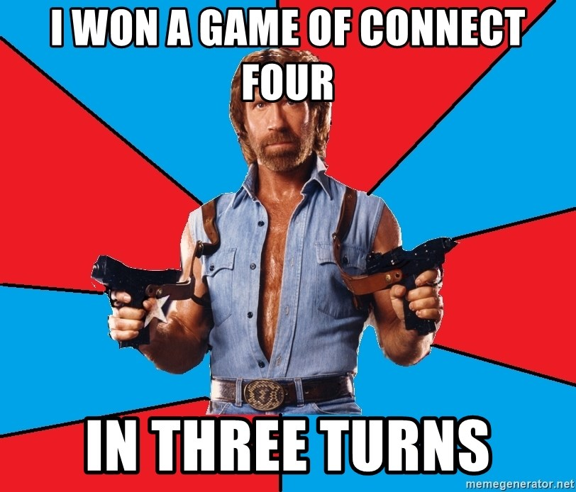 Chuck Norris  - i won a game of connect four in three turns