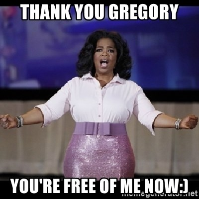 free giveaway oprah - Thank you Gregory  You're free of me now:)