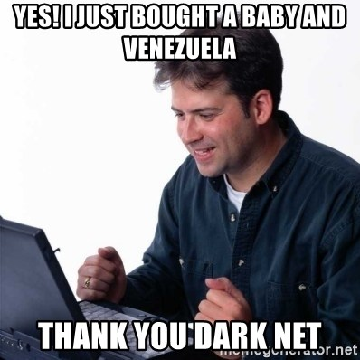 Net Noob - yes! i just bought a baby and Venezuela  Thank you DArk net