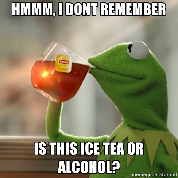 Kermit The Frog Drinking Tea - Hmmm, i dont remember is this ice tea or alcohol?