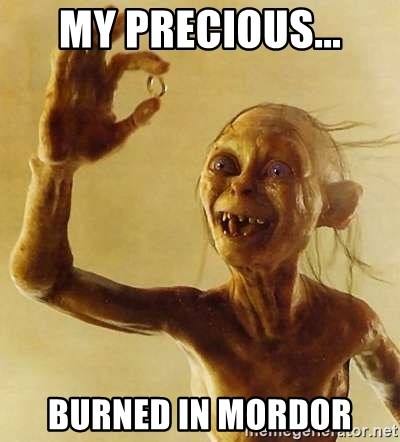 Gollum with ring - My precious... Burned in Mordor