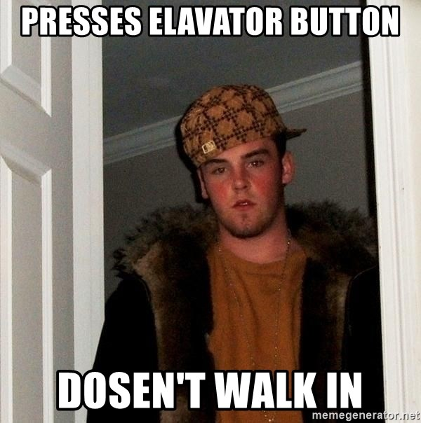Scumbag Steve - presses elavator button dosen't walk in
