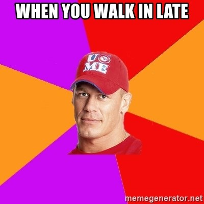 Hypocritical John Cena - When you walk in late