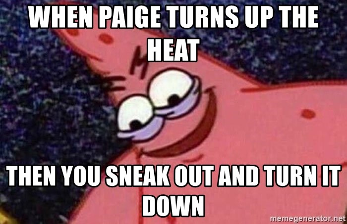 Evil patrick125 - when Paige turns up the heat then you sneak out and turn it down
