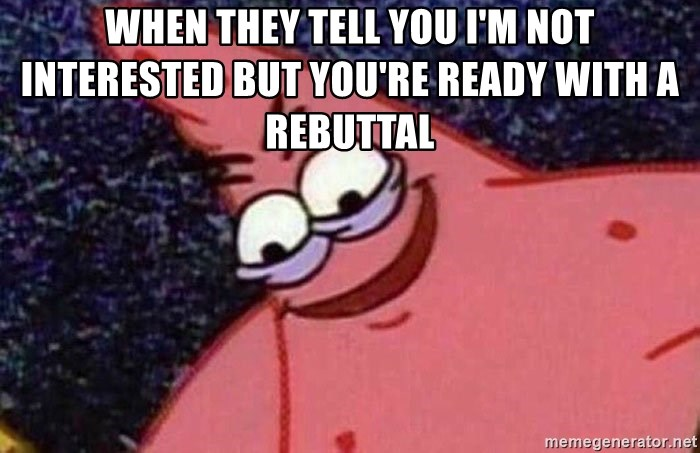 Evil patrick125 - When they tell you I'm not interested but you're ready with a rebuttal