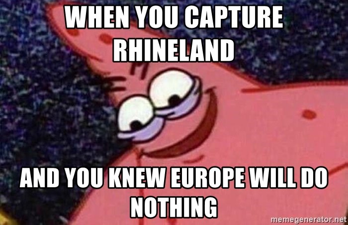 Evil patrick125 - When you capture Rhineland  And you knew Europe will do nothing