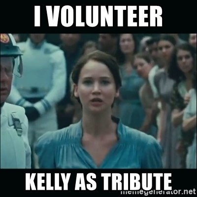 I volunteer as tribute Katniss - I volunteer  Kelly as tribute