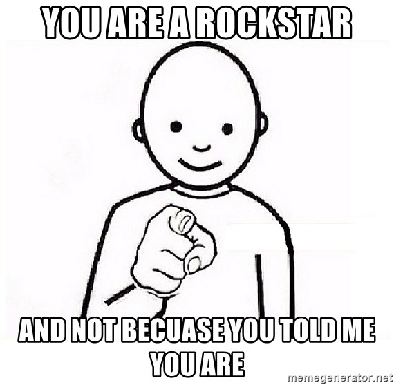 GUESS WHO YOU - YOU are a rockstar and not becuase you told me you are